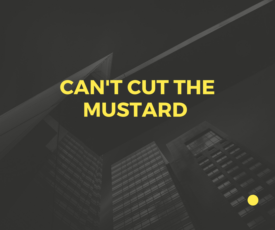 CAN'T CUT THE MUSTARD